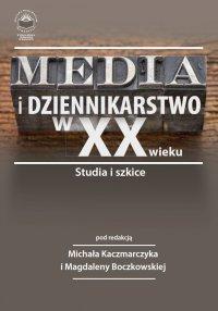 Media i dziennikarstwo w XX wieku. Studia i szkice - Opracowanie zbiorowe