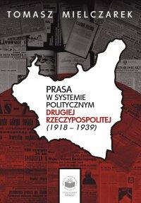 Prasa w systemie politycznym drugiej Rzeczypospolitej (1918-1939) - Tomasz Mielczarek