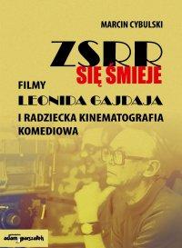 ZSRR się śmieje. Filmy Leonida Gajdaja i radziecka kinematografia komediowa - Marcin Cybulski