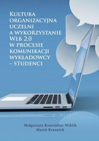 Kultura organizacyjna uczelni a wykorzystanie Web 2.0 w procesie komunikacji wykładowcy – studenci - Małgorzata Koszembar-Wiklik