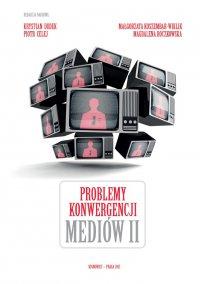Problemy konwergencji mediów II - Opracowanie zbiorowe