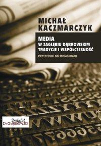 Media w Zagłębiu Dąbrowskim. Tradycje i współczesność - Michał Kaczmarczyk
