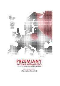 Przemiany systemu medialnego. Polsko-rosyjskie spojrzenie - red. Marian Gierula