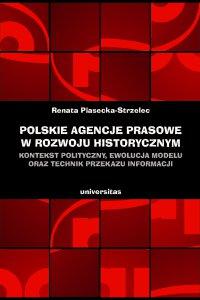 Polskie agencje prasowe w rozwoju historycznym. Kontekst polityczny, ewolucja modelu oraz technik przekazu informacji - Renata Piasecka–Strzelec