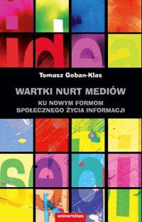 Wartki nurt mediów. Ku nowym formom społecznego życia informacji - Tomasz Goban-Klas