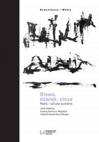 Słowo, dźwięk, cisza. Radio i sztuka audialna - Joanna Bachura-Wojtasik