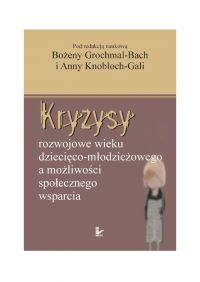 Kryzysy rozwojowe wieku dziecięco - młodzieżowego a możliwości społecznego wsparcia - Bożena Grochmal-Bach
