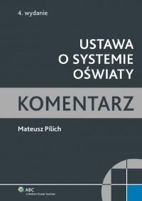 Ustawa o systemie oświaty. Komentarz - Mateusz Pilich