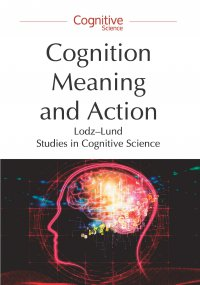 Cognition, Meaning and Action. Lodz-Lund Studies in Cognitive Science - Piotr Łukowski