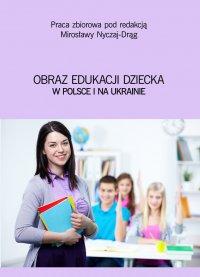 Obraz edukacji dziecka w Polsce i na Ukrainie - Opracowanie zbiorowe