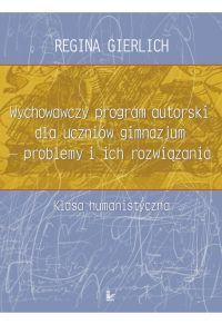 Wychowawczy program autorski dla uczniów gimnazjum - problemy i ich rozwiązania - Regina Gierlich
