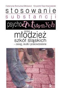 Stosowanie substancji psychoaktywnych przez młodzież szkół śląskich zasięg, skutki i przeciwdziałanie - Krzysztof Sas-Nowosielski
