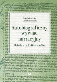Autobiograficzny wywiad narracyjny. Metoda – technika – analiza - Kaja Kaźmierska