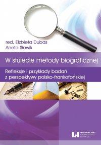 W stulecie metody biograficznej. Refleksje i przykłady badań z perspektywy polsko-frankofońskiej - Elżbieta Dubas