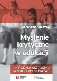 Myślenie krytyczne w edukacji. Metodyka kształcenia w szkole podstawowej - Iwona Czaja-Chudyba