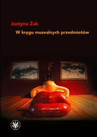 W kręgu muzealnych przedmiotów - Justyna Żak