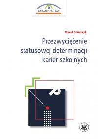 Przezwyciężenie statusowej determinacji karier szkolnych - Marek Smulczyk