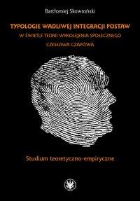 Typologie wadliwej integracji postaw w świetle teorii wykolejenia społecznego Czesława Czapówa - Bartłomiej Skowroński