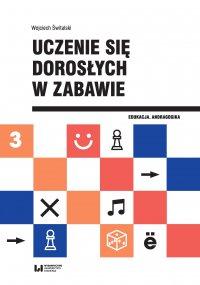 Uczenie się dorosłych w zabawie - Wojciech Świtalski