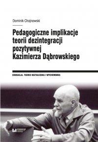 Pedagogiczne implikacje teorii dezintegracji pozytywnej Kazimierza Dąbrowskiego - Dominik Chojnowski