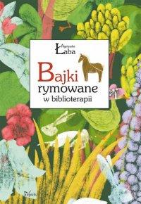 Bajki rymowane w biblioterapii - Agnieszka Łaba