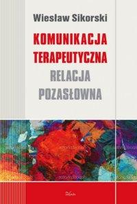 Komunikacja terapeutyczna - Wiesław Sikorski