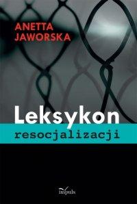 Leksykon resocjalizacji - Anetta Jaworska