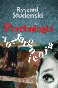 Psychologia roztargnienia. Koncepcja - badanie i diagnoza - symptomy - radzenie sobie – praktyka - Ryszard Studenski