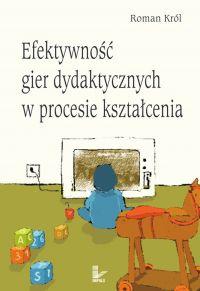 Efektywność gier dydaktycznych w procesie kształcenia - Roman Król