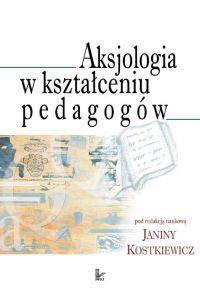 Aksjologia w kształceniu pedagogów - Janina Kostkiewicz