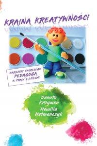 Kraina kreatywności - warsztat twórczego pedagoga w pracy z dziećmi - Danuta Krzywoń