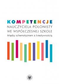 Kompetencje nauczyciela polonisty we współczesnej szkole - Katarzyna Maciejak