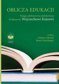 Oblicza Edukacji. Księga Jubileuszowa dedykowana Profesorowi Wojciechowi Kojsowi - Jolanta Gabzdyl
