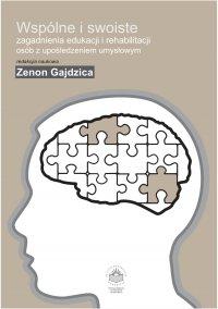 Wspólne i swoiste zagadnienia edukacji i rehabilitacji osób z upośledzeniem umysłowym - Zenon Gajdzica