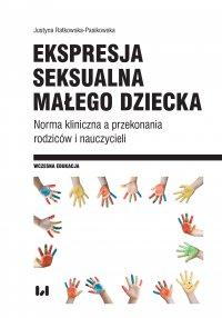 Ekspresja seksualna małego dziecka. Norma kliniczna a przekonania rodziców i nauczycieli - Justyna Ratkowska-Pasikowska