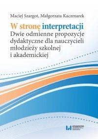 W stronę interpretacji. Dwie odmienne propozycje dydaktyczne dla nauczycieli młodzieży szkolnej i akademickiej - Maciej Szargot
