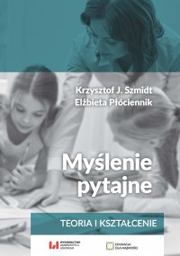 Myślenie pytajne. Teoria i kształcenie - Krzysztof J. Szmidt