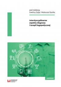 Interdyscyplinarne aspekty diagnozy i terapii logopedycznej - Ewelina Zając