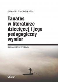 Tanatos w literaturze dziecięcej i jego pedagogiczny wymiar - Justyna Sztobryn-Bochomulska