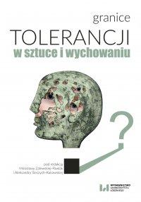 Granice tolerancji w sztuce i wychowaniu - Mirosława Zalewska-Pawlak