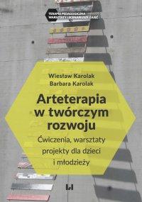 Arteterapia w twórczym rozwoju. Ćwiczenia, warsztaty, projekty dla dzieci i młodzieży - Wiesław Karolak