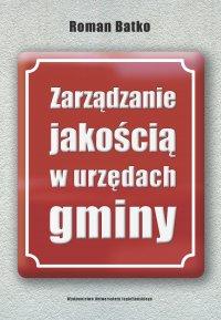Zarządzanie jakością w urzędach gminy - Roman Batko