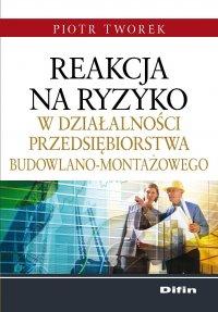 Reakcja na ryzyko w działalności przedsiębiorstwa budowlano-montażowego - Piotr Tworek