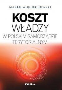 Koszt władzy w polskim samorządzie terytorialnym - Marek Wojciechowski