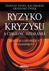 Ryzyko kryzysu a ciągłość działania. Business Continuity Management - Tadeusz Teofil Kaczmarek