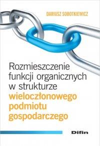 Rozmieszczenie funkcji organicznych w strukturze wieloczłonowego podmiotu gospodarczego - Dariusz Sobotkiewicz
