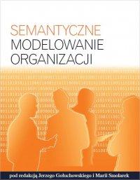 Semantyczne modelowanie organizacji - Jerzy Gołuchowski