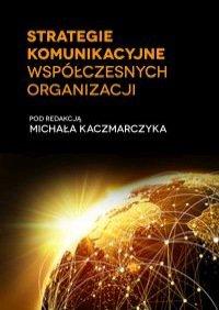 Strategie komunikacyjne współczesnych organizacji - Opracowanie zbiorowe