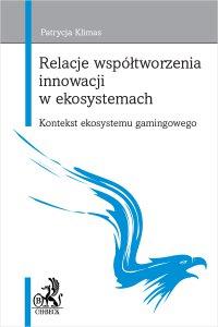Relacje współtworzenia innowacji w ekosystemach. Kontekst ekosystemu gamingowego - Patrycja Klimas