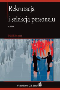 Rekrutacja i selekcja personelu. Wydanie 4 - Marek Suchar